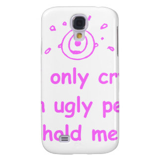 I-only-cry-when-ugly-people-hold-me-com-pink.png Galaxy S4 Case