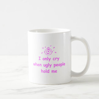 I-only-cry-when-ugly-people-hold-me-com-pink.png Mugs