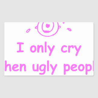 I-only-cry-when-ugly-people-hold-me-com-pink.png Rectangular Sticker