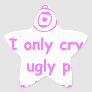 I-only-cry-when-ugly-people-hold-me-com-pink.png Star Sticker