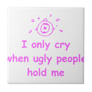 I-only-cry-when-ugly-people-hold-me-com-pink.png Ceramic Tiles