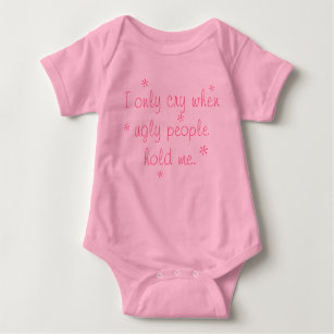 I Only Cry When Ugly People Hold Me Cute Gift Baby Bodysuit By Apparel USA™