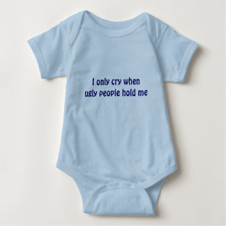 I only cry when ugly people hold me Infant Baby Bodysuit
