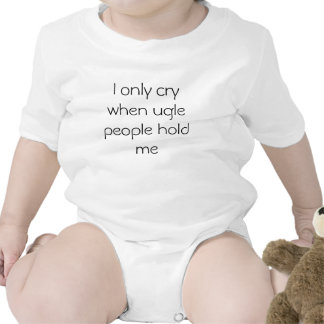 I only cry when ugly people hold me romper