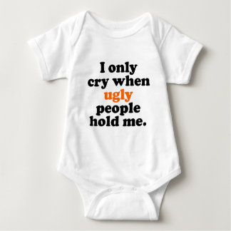 I Only Cry When Ugly People Hold Me Tshirt