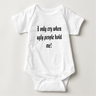 I only cry when ugly people hold me! t shirts