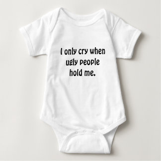 I only cry when ugly people hold me. tee shirts