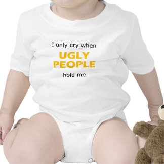 I Only Cry When Ugly People Hold Me Bodysuits