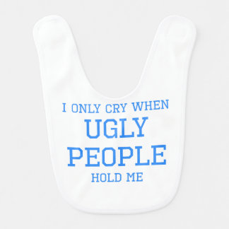 I Only Cry When Ugly People Hold Me Bibs