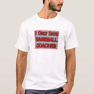 I Only Date Baseball Coaches T-Shirt