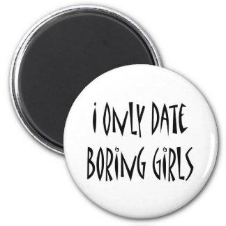 I only Date Boring Girls Refrigerator Magnet