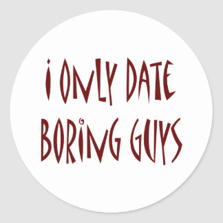 I Only Date Boring Guys Round Stickers
