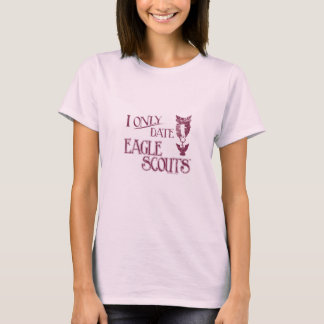 I Only Date Eagle Scouts T-Shirt