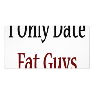 I Only Date Fat Guys Photo Cards