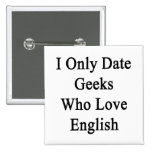 I Only Date Geeks Who Love English Buttons