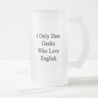 I Only Date Geeks Who Love English Frosted Glass Mug