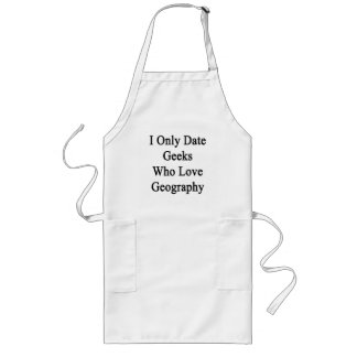 I Only Date Geeks Who Love Geography Long Apron