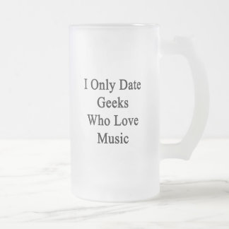 I Only Date Geeks Who Love Music Frosted Glass Mug