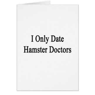 I Only Date Hamster Doctors Greeting Card