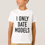 I Only Date Models T Shirts