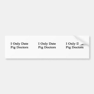 I Only Date Pig Doctors Bumper Sticker
