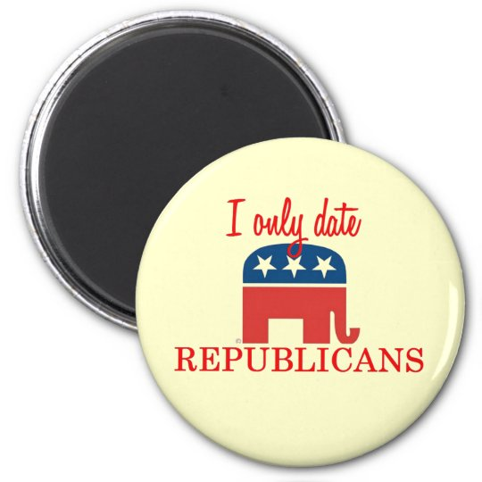 I Only Date Republicans Magnet