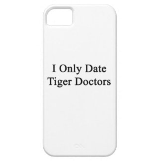 I Only Date Tiger Doctors iPhone 5 Covers