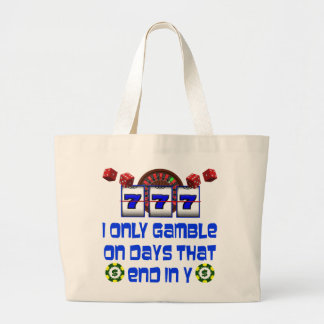 I ONLY GAMBLE ON DAYS THAT END IN Y LARGE TOTE BAG