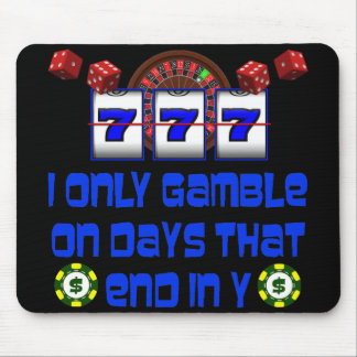 I ONLY GAMBLE ON DAYS THAT END IN Y MOUSE PAD