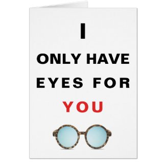 I ONLY HAVE EYES FOR YOU | GREETING CARD
