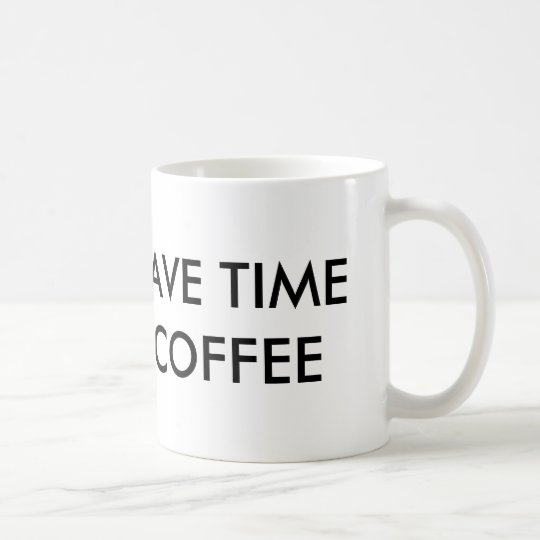 'I ONLY HAVE TIME FOR MY COFFEE' MUG