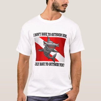 """I Only Have To Outswim You!"" T-Shirt"