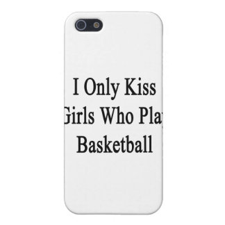 I Only Kiss Girls Who Play Basketball iPhone 5/5S Cases
