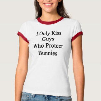 I Only Kiss Guys Who Protect Bunnies T-Shirt