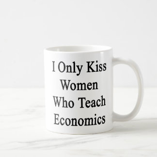 I Only Kiss Women Who Teach Economics Basic White Mug