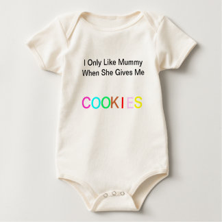 I only like mummy when she gives me COOKIES Baby Bodysuit