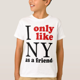 I only like NY as a friend T-Shirt