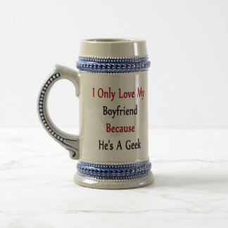 I Only Love My Boyfriend Because He Is A Geek 18 Oz Beer Stein