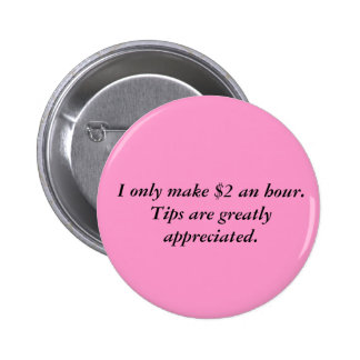 I only make $2 an hour.Tips are greatly appreci... 6 Cm Round Badge