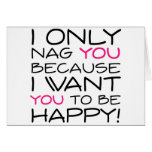 I only nag you because I want you to be happy! Greeting Card