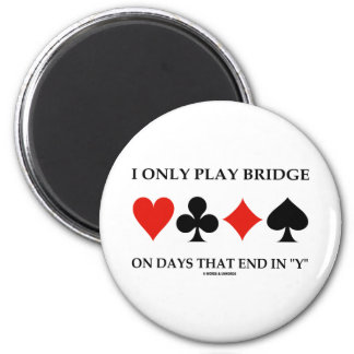 I Only Play Bridge On Days That End In Y 6 Cm Round Magnet