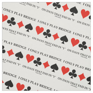 I Only Play Bridge On Days That End In Y Card Suit Fabric