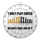 I Only Play Chess On Days That End In Y Chess Set Dartboard