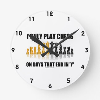 I Only Play Chess On Days That End In Y Chess Set Round Clock