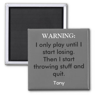 I only play until I start losing.Then I start t... Magnet