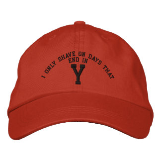 I only Shave on days that end in Y embroidery Embroidered Baseball Cap