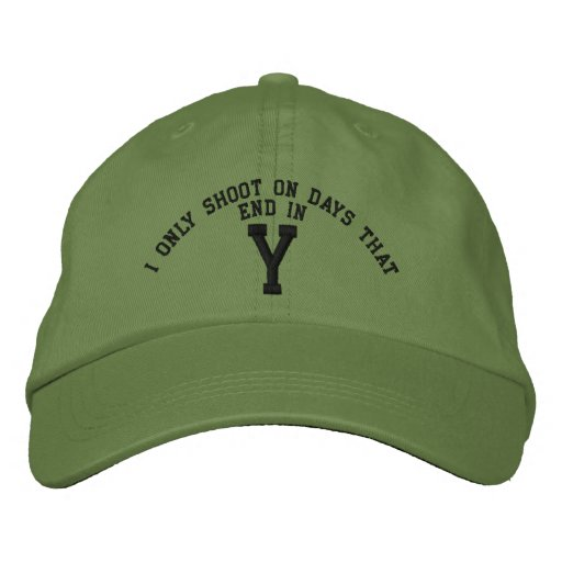 I only Shoot on days that end in Y embroidery Embroidered Baseball Cap