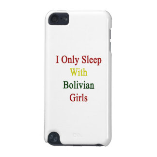 I Only Sleep With Bolivian Girls iPod Touch (5th Generation) Cover