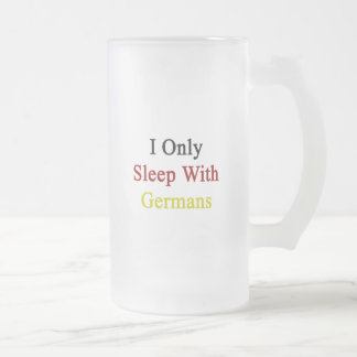 I Only Sleep With Germans Frosted Glass Mug