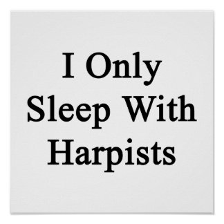 I Only Sleep With Harpists Print